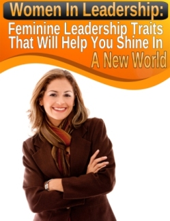 Women In Leadership: Feminine Leadership Traits That Will Help You Shine In A New World